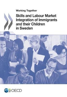 Working Together: Skills and Labour Market Integration of Immigrants and Their Children in Sweden