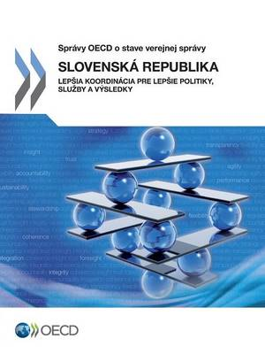 Slovak Republic: Better Co-Ordination for Better Policies, Services and Results: (Slovak Version)