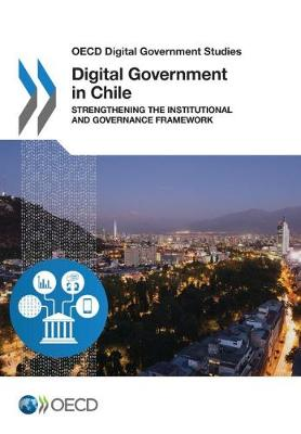 Digital Government in Chile: Strengthening the Institutional and Governance Framework