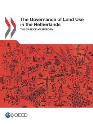 The governance of land use in the Netherlands: the case of Amsterdam