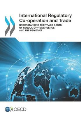 International regulatory co-operation and trade: understanding the trade costs of regulatory divergence and the remedies