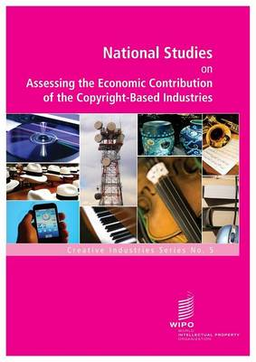 National Studies on Assessing the Economic Contribution of the Copyright-Based Industries: Series No. 5