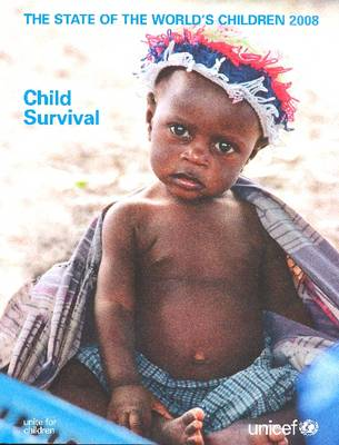 The State of the World's Children 2008: Child Survival