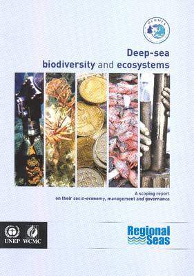 Deep-sea Biodiversity and Ecosystems: A Scoping Report on Their Socio-economy, Management and Governance