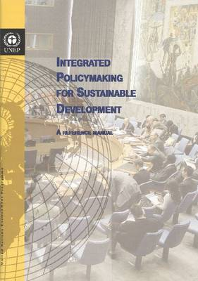 Integrated Policy Making for Sustainable Development: A Reference Manual