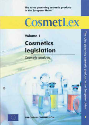 The Rules Governing Cosmetic Products in the European Union: v. 1: Cosmetics Legislation; Cosmetic Products