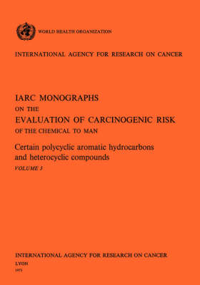 Certain Polycyclic Aromatic Hydrocarbons and Heterocyclic Compounds. IARC Vol .3