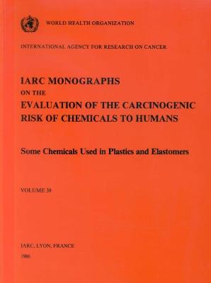 Monographs on the Evaluation of Carcinogenic Risks to Humans: v. 39: Some Chemicals Used in Chemicals and Elastomers