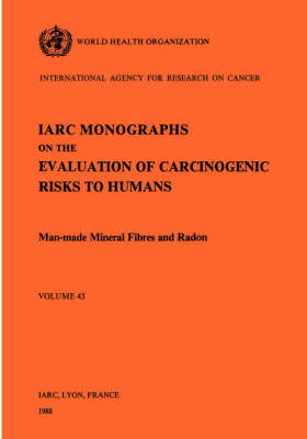 Monographs on the Evaluation of Carcinogenic Risks to Humans: v. 43: Man-made Mineral Fibres and Radon