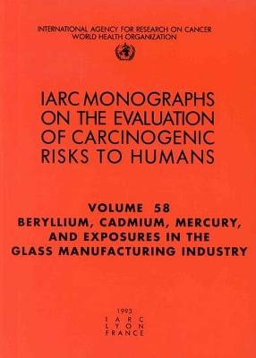 Beryllium, Cadmium, Mercury, and exposures in the glass manufacturing industry: IARC Monographs on the Evaluation of Carcinogenic Risks to Humans