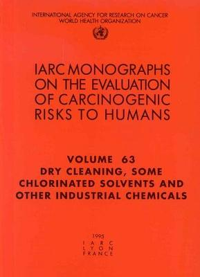 Dry Cleaning, Some Chlorinated Solvents and Other Industrial Chemicals: IARC Monographs on the Evaluation of Carcinogenic Risks to Humans