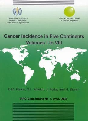 Cancer Incidence in Five Continents: IARC CancerBase No. 7: v.  I - VIII