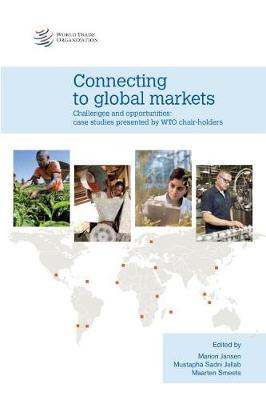 Connecting to Global Markets Challenges and Opportunities: Case Studies Presented by WTO Chair-Holders