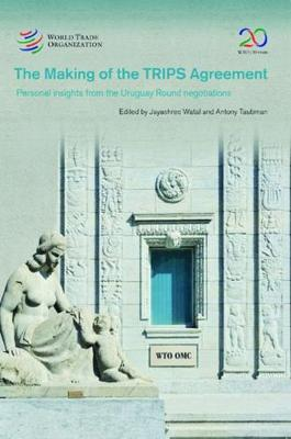 The Making of the TRIPS Agreement: Personal Insights from the Uruguay Round Negotiations