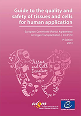 Guide to the Quality and Safety of Tissues and Cells for Human Application: 2013