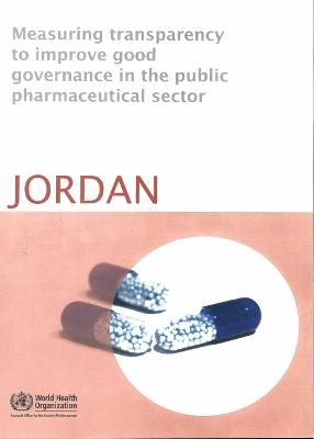 Measuring Transparency to Improve Good Governance in the Public Pharmaceutical Sector: Jordan