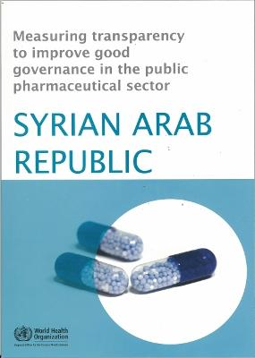 Measuring Transparency to Improve Good Governance in the Public Pharmaceutical Sector: Syrian Arab Republic