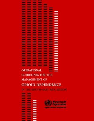 Operational Guidelines for the Management of Opiod Dependence in the South-East Asia Region