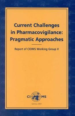 Current Challenges in Pharmacovigilance: Pragmatic Approaches: Report of CIOMS Working Group V