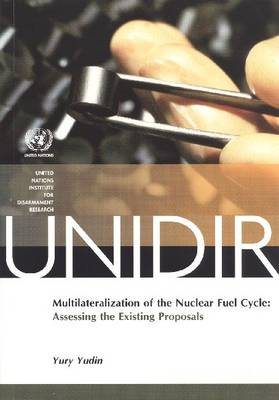 Multilateralization of the Nuclear Fuel Cycle: Assessing the Existing Proposals