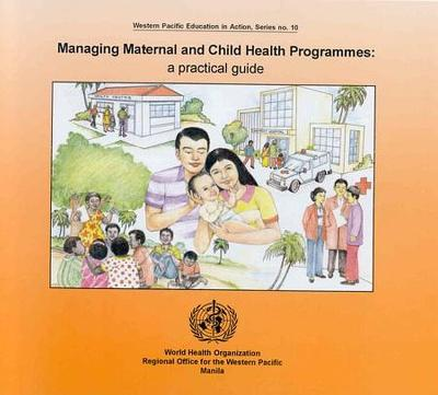 Managing Maternal and Child Health Programmes: A Practical Guide: Practical Guide