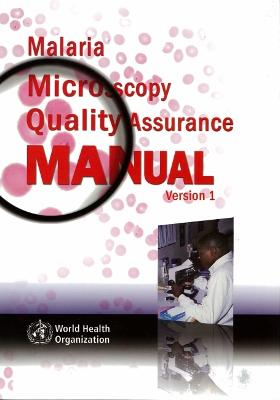 Malaria Microscopy Quality Assurance Manual: Version 1