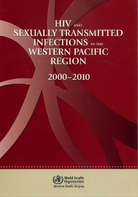 HIV and sexually transmitted infections in the Western Pacific region: 2000 - 2010