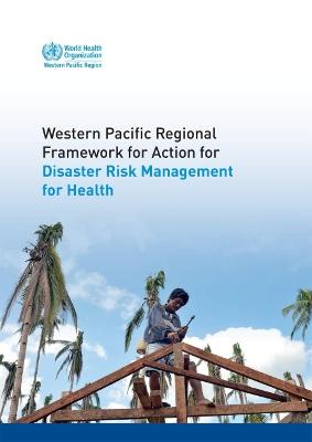 Western Pacific Regional Framework for Action for Disaster Risk Management for Health