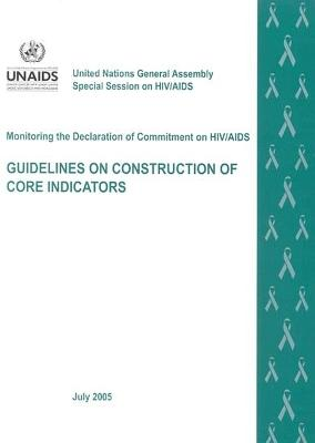 Monitoring the Declaration of Commitment on HIV/AIDS: Guidelines on Construction of Core Indicators