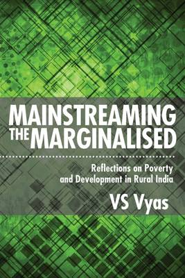 Mainstreaming the Marginalised: Reflections on Poverty and Developments in the Rural India