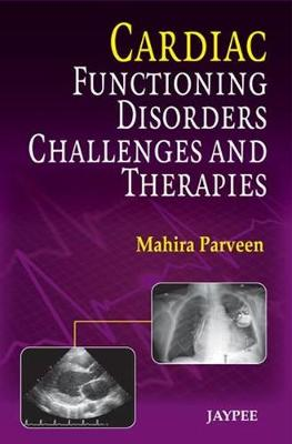 Cardiac Functioning, Disorders, Challenges and Therapies