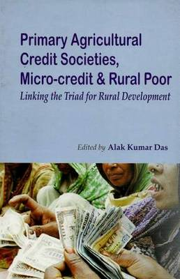 Primary Agricultural Credit Societies, Micro-Credit & Rural Poor: Linking the Triad for Rural Development