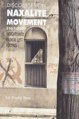 Discourses on Naxalite Movement 1967-2009: Insights into Radical Left Politics