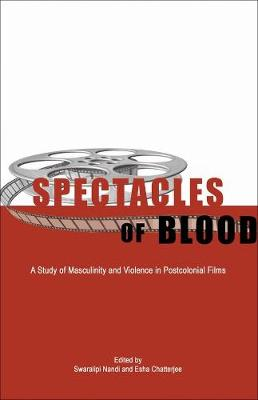 Spectacles of Blood - A Study of Masculinity and Violence in Postcolonial Films