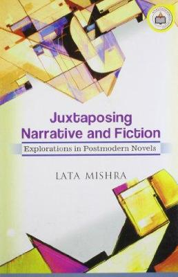 Juxtaposing Narrative and Fiction: Explorations in Postmodern Novels