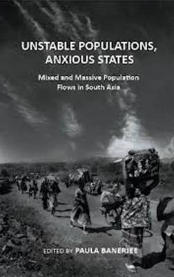 Unstable Populations Anxious States Mixed and Massive Population Flows in South Asia