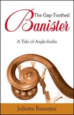 Gap Toothed Banister, The: A Tale Of Anglo-india