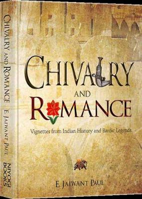 Chivalry And Romance: Vignettes from Indian History and Bardic Legends