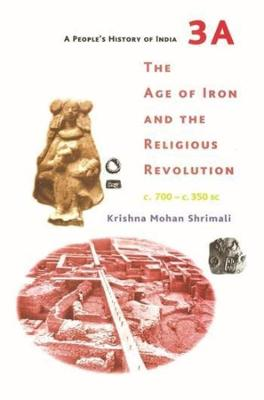 A People`s History of India 3A - The Age of Iron and the Religious Revolution, C. 700 - C. 350 BC