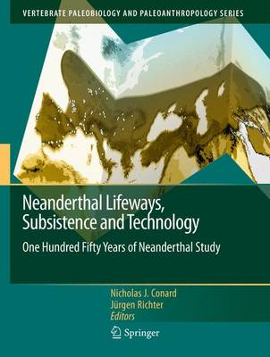 Neanderthal Lifeways, Subsistence and Technology: One Hundred Fifty Years of Neanderthal Study