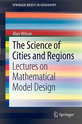 The Science of Cities and Regions: Lectures on Mathematical Model Design