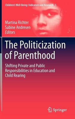 The Politicization of Parenthood: Shifting private and public responsibilities in education and child rearing
