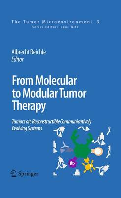 From Molecular to Modular Tumor Therapy:: Tumors are Reconstructible Communicatively Evolving Systems