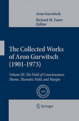The The Collected Works of Aron Gurwitsch (1901-1973): Volume III: The Collected Works of Aron Gurwitsch (1901-1973) The Field of Consciousness: Theme, Thematic Field, and Margin