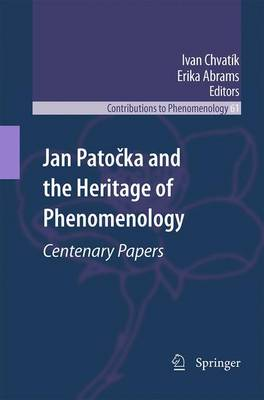 Jan Patocka and the Heritage of Phenomenology: Centenary Papers