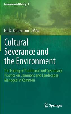 Cultural Severance and the Environment: The Ending of Traditional and Customary Practice on Commons and Landscapes Managed in Common