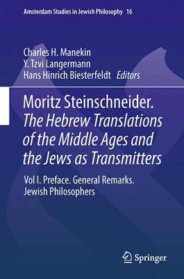 Moritz Steinschneider. the Hebrew Translations of the Middle Ages and the Jews as Transmitters: Vol I.: Preface. General Remarks. Jewish Philosophers.