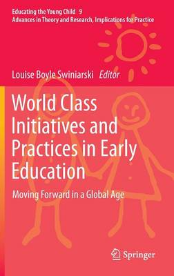 World Class Initiatives and Practices in Early Education: Moving Forward in a Global Age