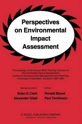 Perspectives on Environmental Impact Assessment: Proceedings of the Annual Who Training Courses on Environmental Impact Assessment, Centre for Environmental Management and Planning, University of Aberdeen, Scotland, 1980-1983