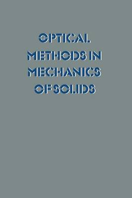Optical Methods in Mechanics of Solids: Held at the University of Poitiers, France September 10-14, 1979